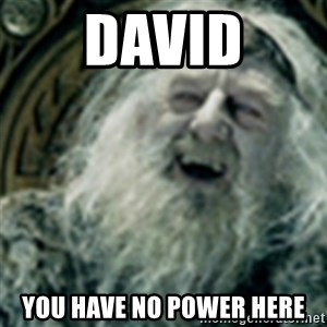 you have no power here - David you have no power here