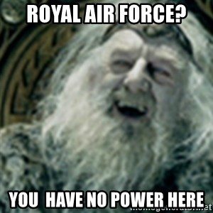 you have no power here - royal air force? you  have no power here