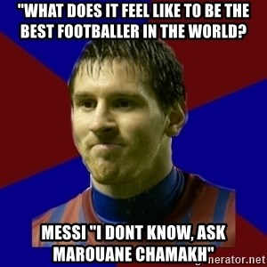 "Lionel Messi - ""What does it feel like to be the best footballer in the world? Messi ""I dont know, ask Marouane Chamakh"""