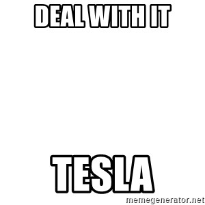 Deal With It - deal with it tesla