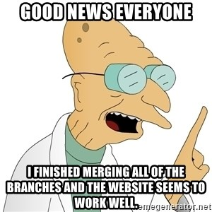 Good News Everyone - Good news everyone I finished merging all of the branches and the website seems to work well.