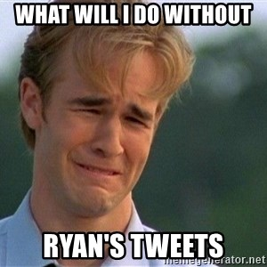 Crying Man - What will I do without Ryan's tweets