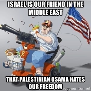mr.merica - israel is our friend in the middle east that palestinian osama hates our freedom