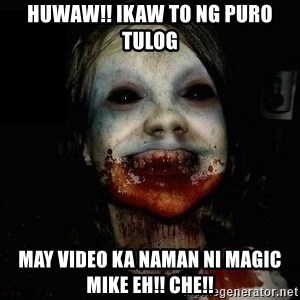 scary meme - huwaw!! ikaw to ng puro tulog may video ka naman ni magic mike eh!! che!!