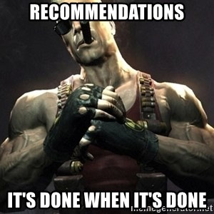 Duke Nukem Forever - RECOMmENDATIONS It's done when it's done
