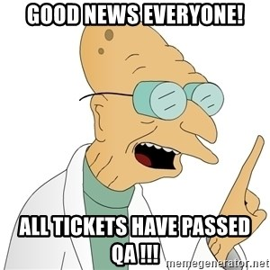 Good News Everyone - Good news Everyone! All tickets have passed QA !!!