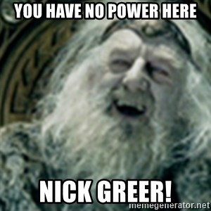 you have no power here - You have no power here Nick Greer!