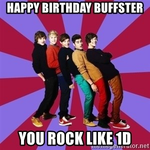 typical 1D - Happy Birthday buffster you rock like 1D