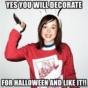 Crazy Girlfriend Ellen - YES You will decorate  For Halloween AND LIKE IT!!