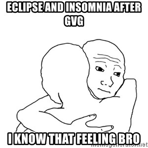 I know that feel bro blank - Eclipse and Insomnia after GvG i know that feeling bro