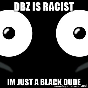 Scary Mr. Popo - dbz is racist im just a black dude