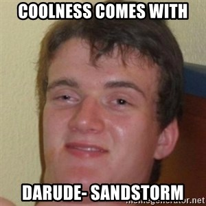 10guy - Coolness Comes With Darude- Sandstorm