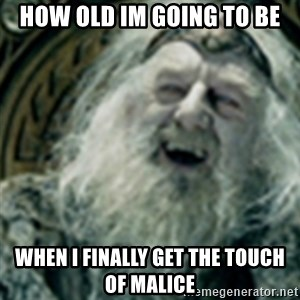 you have no power here - How old im going to be when i finally get the touch of malice
