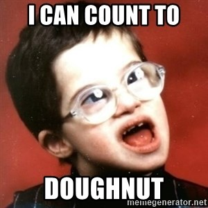 retarded kid with glasses - I can count to  doughnut