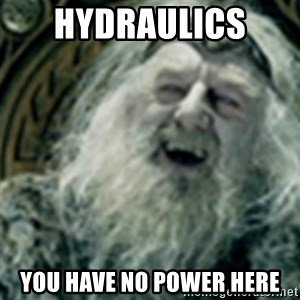 you have no power here - hydraulics  you have no power here