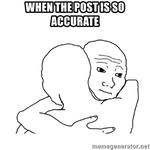 I know that feel bro blank - When the post is so accurate