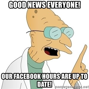 Good News Everyone - Good News Everyone! Our Facebook hours are up to date!