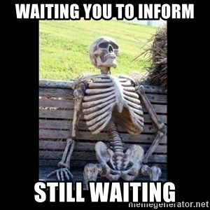 Still Waiting - WAITING YOU TO INFORM STILL WAITING