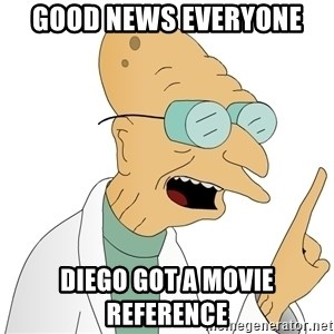Good News Everyone - Good News Everyone  Diego got a movie reference