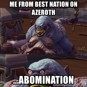 Bad Pun Stitches - Me from best nation on azeroth ...abomination