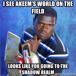 yugioh - I see Akeem's World on the field Looks like you going to the Shadow Realm