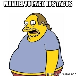 Comic Book Guy Worst Ever - manuel yo pago los tacos