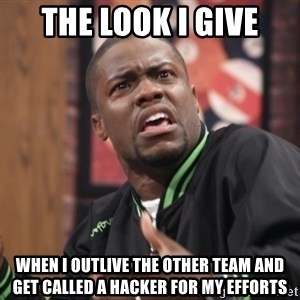 kevin hart bro - The look I give When I outlive the other team and get called a hacker for my efforts