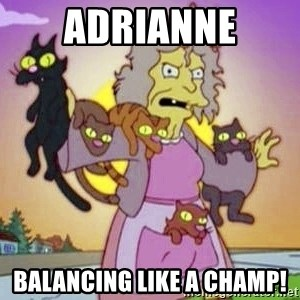 Crazy Cat Lady - Adrianne Balancing like a Champ!