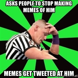 Deep Thinking Cena - ASKS PEOPLE TO STOP MAKING MEMES OF HIM MEMES GET TWEETED AT HIM