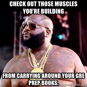 Fat Rick Ross - Check out those muscles you're building from carrying around your GRE prep books.