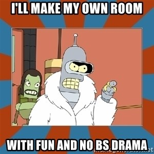 Blackjack and hookers bender - I'll make my own room with fun and no bs drama