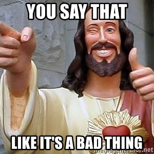 Hippie Jesus - You say that like it's a bad thing