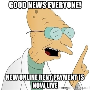 Good News Everyone - GOOD NEWS EVERYONE! New online rent payment is now live