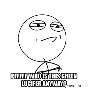 Challenge Accepted HD 1 -  PFFFFF  Who is this Green Lucifer anyway?