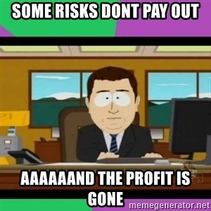 south park it's gone - some risks dont pay out aaaaaand the profit is gone