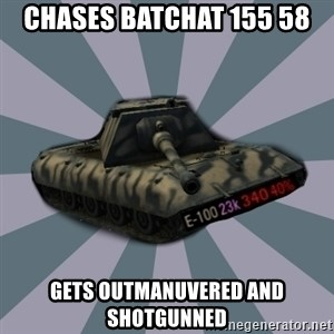 TERRIBLE E-100 DRIVER - CHASES BATCHAT 155 58 GETS OUTMANUVERED AND SHOTGUNNED