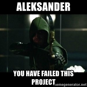 YOU HAVE FAILED THIS CITY - Aleksander You have failed this project