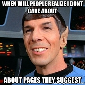 smiling spock - when will people realize i dont care about about pages they suggest