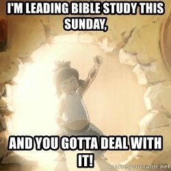 Deal With It Korra - I'm leading Bible Study this Sunday, And you gotta deal with it!