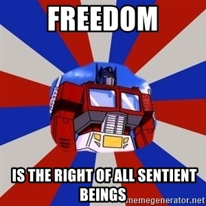 Optimus Prime - freedom  is the right of all sentient beings