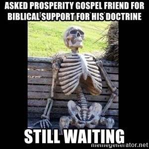 Still Waiting - asked prosperity gospel friend for biblical support for his doctrine still waiting