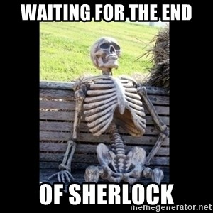 Still Waiting - Waiting for the end of Sherlock