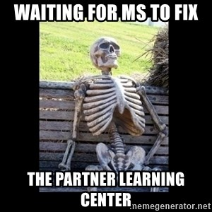 Still Waiting - waiting for MS to fix the Partner Learning Center