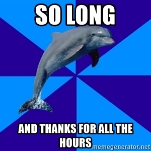 Drama Dolphin - SO LONG AND THANKS FOR ALL THE HOURS