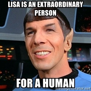 smiling spock - Lisa is an extraordinary person For a human