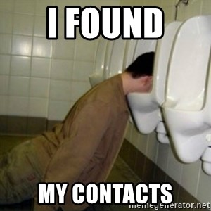 drunk meme - I found  My contacts