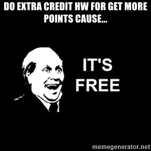 it's free - DO EXTRA CREDIT HW FOR GET MORE POINTS CAUSE...