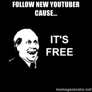 it's free - Follow new Youtuber Cause...