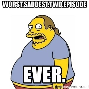 Comic Book Guy Worst Ever - Worst.Saddest.TWD.Episode Ever.