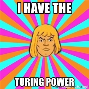 He-Man - I HAVE THE TURING POWER